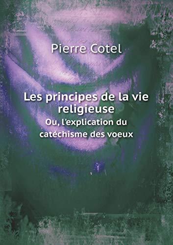 9785518966505: Les principes de la vie religieuse Ou, l'explication du catéchisme des voeux (French Edition)