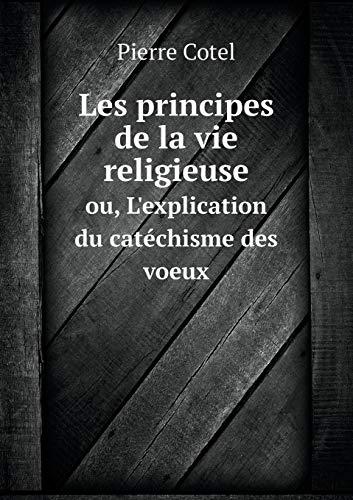 9785518966529: Les principes de la vie religieuse ou, L'explication du catéchisme des voeux (French Edition)