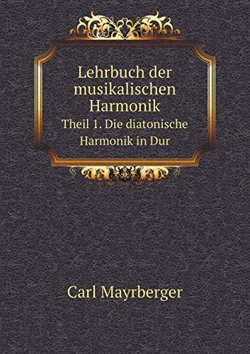 Lehrbuch Der Musikalischen Harmonik Theil 1. Die: Carl Mayrberger