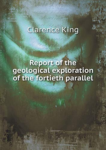9785518969599: Report of the geological exploration of the fortieth parallel