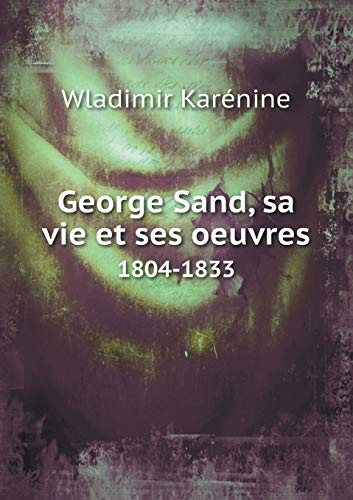 9785518985995: George Sand, Sa Vie Et Ses Oeuvres 1804-1833