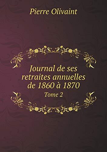 Journal de ses retraites annuelles de 1860: Olivaint Pierre