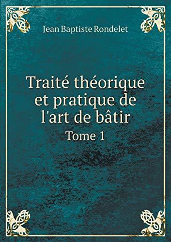 9785518991149: Traité théorique et pratique de l'art de bâtir Tome 1 (French Edition)