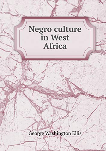 Negro culture in West Africa (Paperback): Washington Ellis George