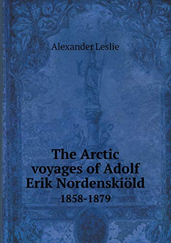 9785518996359: The Arctic Voyages of Adolf Erik Nordenskiold 1858-1879