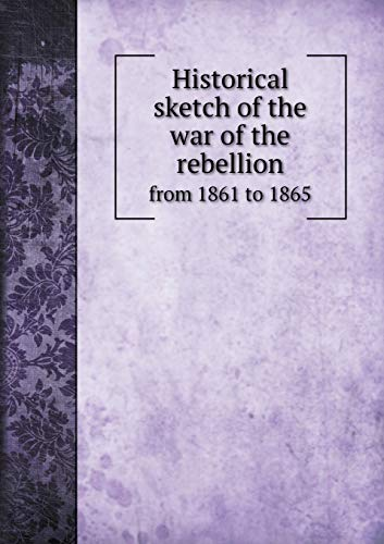 9785518996809: Historical sketch of the war of the rebellion from 1861 to 1865