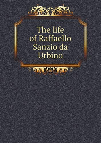 9785519004947: The life of Raffaello Sanzio da Urbino