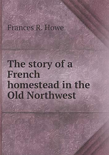 9785519011464: The story of a French homestead in the Old Northwest