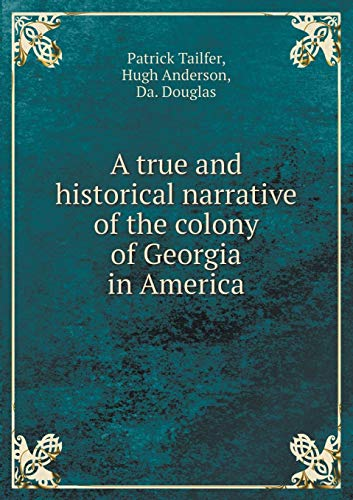 9785519053747: A true and historical narrative of the colony of Georgia in America