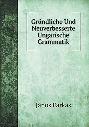 9785519055307: Gründliche Und Neuverbesserte Ungarische Grammatik (German Edition)