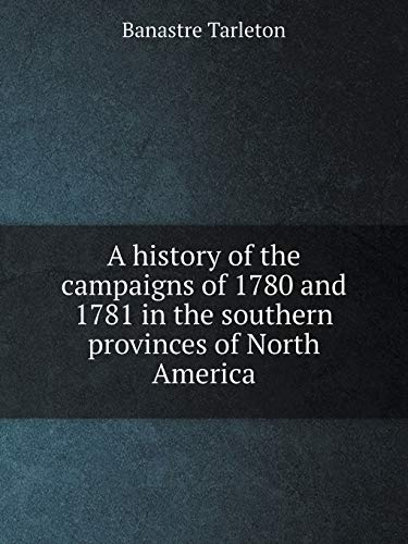 9785519055796: A history of the campaigns of 1780 and 1781 in the southern provinces of North America