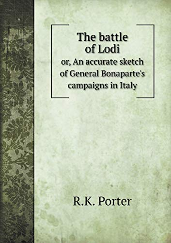 9785519057462: The battle of Lodi or, An accurate sketch of General Bonaparte's campaigns in Italy