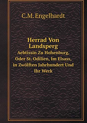 9785519059732: Herrad Von Landsperg Aebtissin Zu Hohenburg, Oder St. Odilien, Im Elsass, in Zwölften Jahrhundert Und Ihr Werk