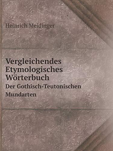 9785519065177: Vergleichendes Etymologisches Wörterbuch Der Gothisch-Teutonischen Mundarten (German Edition)