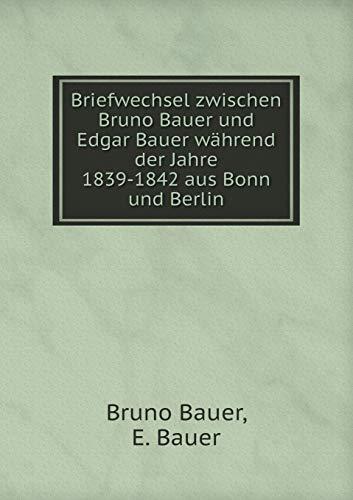 9785519069496: Briefwechsel zwischen Bruno Bauer und Edgar Bauer während der Jahre 1839-1842 aus Bonn und Berlin (German Edition)