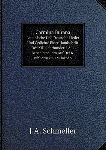 Carmina Burana: Lateinische Und Deutsche Lieder Und