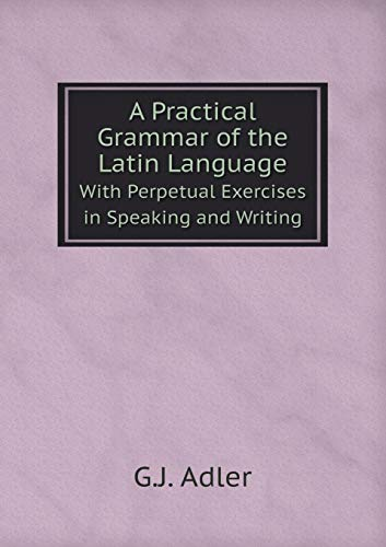 9785519078351: A Practical Grammar of the Latin Language With Perpetual Exercises in Speaking and Writing