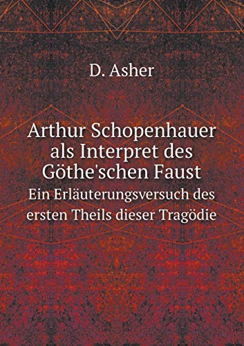 9785519079815: Arthur Schopenhauer als Interpret des Göthe'schen Faust Ein Erläuterungsversuch des ersten Theils dieser Tragödie