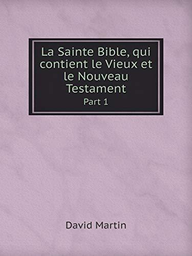 La Sainte Bible, Qui Contient Le Vieux: David Martin