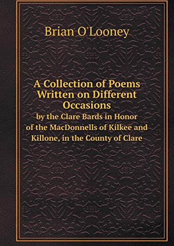 9785519083287: A Collection of Poems Written on Different Occasions by the Clare Bards in Honor of the MacDonnells of Kilkee and Killone, in the County of Clare