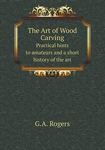9785519086103: The Art of Wood Carving Practical hints to amateurs and a short history of the art