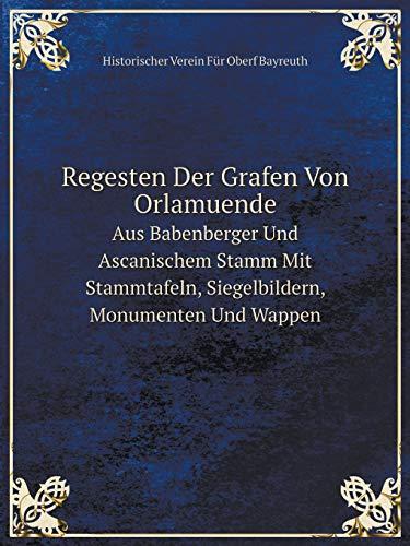 9785519089364: Regesten Der Grafen Von Orlamuende Aus Babenberger Und Ascanischem Stamm Mit Stammtafeln, Siegelbildern, Monumenten Und Wappen