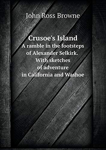 9785519089463: Crusoe's Island: A Ramble in the Footsteps of Alexander Selkirk. With sketches of adventure in California and Washoe