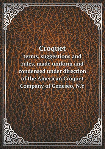 Croquet Terms, Suggestions and Rules, Made Uniform: American Croquet Company