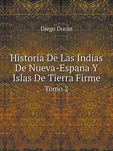 Historia de Las Indias de Nueva-Espana y: Diego Duran