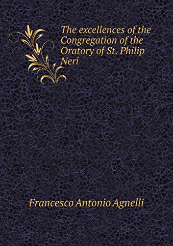 9785519100601: The excellences of the Congregation of the Oratory of St. Philip Neri