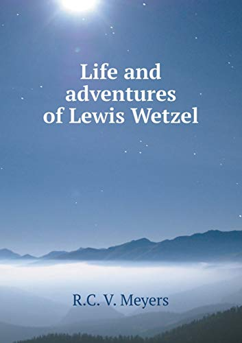 Life and Adventures of Lewis Wetzel: R C V