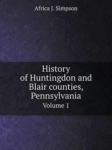History of Huntingdon and Blair Counties, Pennsylvania: Africa J Simpson
