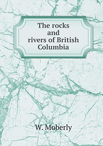 9785519106283: The rocks and rivers of British Columbia