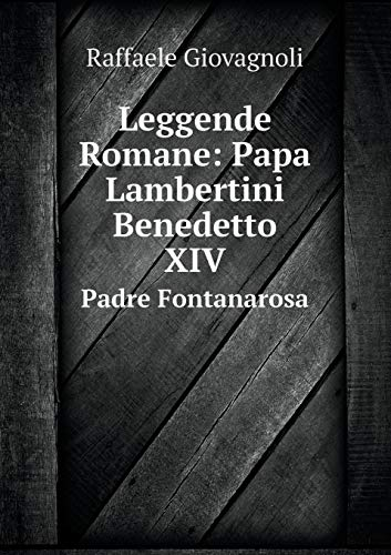 Leggende Romane: Papa Lambertini Benedetto XIV: Padre: Giovagnoli Raffaele
