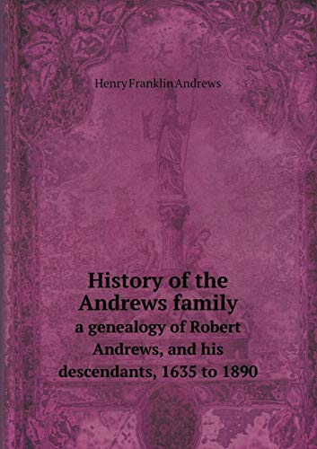 9785519114493: History of the Andrews Family a Genealogy of Robert Andrews, and His Descendants, 1635 to 1890