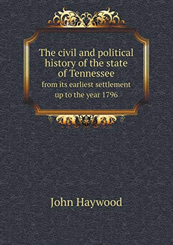 9785519115490: The civil and political history of the state of Tennessee from its earliest settlement up to the year 1796
