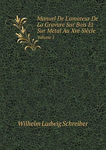 Manuel de L'Amateur de La Gravure Sur: Wilhelm Ludwig Schreiber