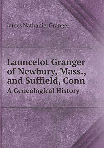 Launcelot Granger of Newbury, Mass., and Suffield,: James Nathaniel Granger