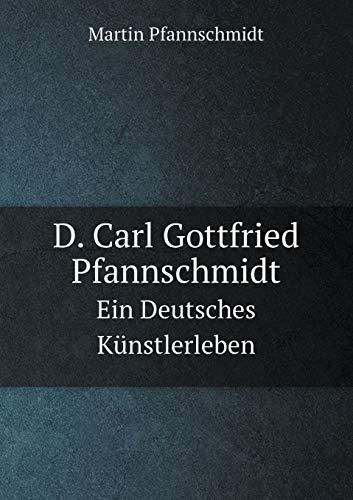 9785519124461: D. Carl Gottfried Pfannschmidt Ein Deutsches Künstlerleben