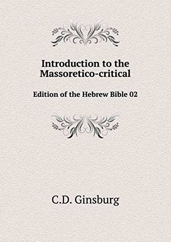 Introduction to the Massoretico-Critical Edition of the: C D Ginsburg