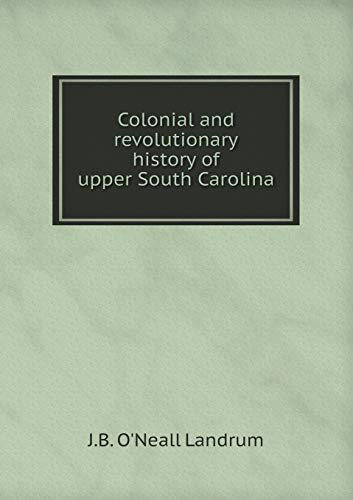 9785519125383: Colonial and revolutionary history of upper South Carolina