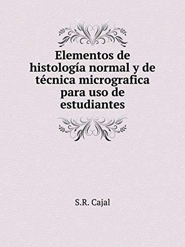 Elementos de histologia normal y de tecnica: Cajal, S.R.