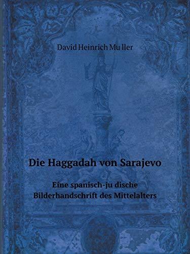 Die Haggadah Von Sarajevo. Eine Spanisch-Ju Dische: David Heinrich Mu