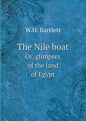 The Nile boat Or, glimpses of the: W.H. Bartlett