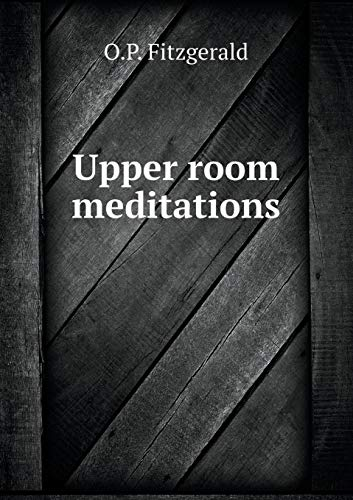 Upper room meditations (Paperback): Fitzgerald O.P.