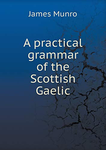 9785519139472: A practical grammar of the Scottish Gaelic