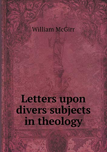 Letters Upon Divers Subjects in Theology: William McGirr