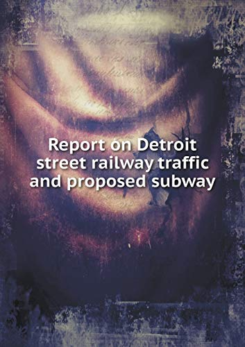 9785519143134: Report on Detroit street railway traffic and proposed subway