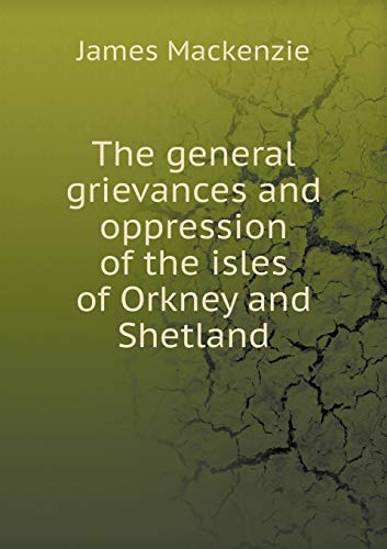 9785519177139: The general grievances and oppression of the isles of Orkney and Shetland