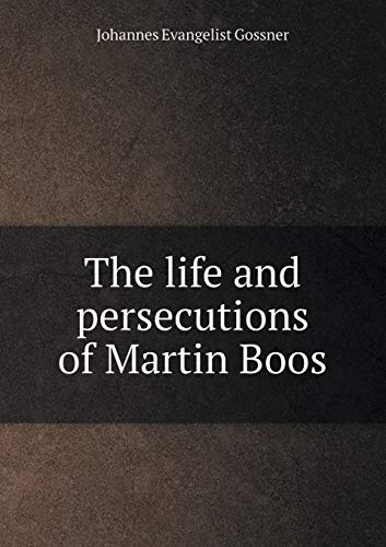 The life and persecutions of Martin Boos: Johannes Evangelist Gossner